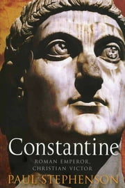 Constantine: Roman Emperor, Christian Victor ebook by Paul Stephenson