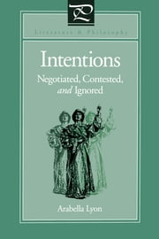 Intentions - Negotiated, Contested, and Ignored ebook by Kobo.Web.Store.Products.Fields.ContributorFieldViewModel