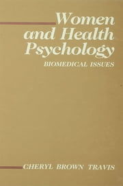 Women and Health Psychology - Volume II: Biomedical Issues ebook by Cheryl Brown Travis