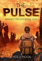The Pulse - Barren Trilogy ebook by Holly Hook