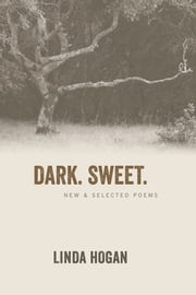 Dark. Sweet. - New & Selected Poems ebook by Linda Hogan