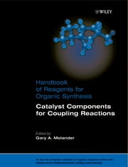 Handbook of Reagents for Organic Synthesis, Catalyst Components for Coupling Reactions ebook by Gary A. Molander