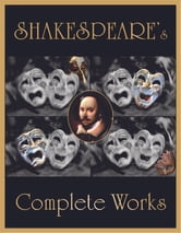 Shakespeare's Complete Works: Hamlet, Macbeth, King Lear, Romeo and Juliet and many many more - Complete Plays and Poems of William Shakespeare ebook by William Shakespeare