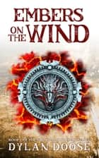 Embers on the Wind ebook by Dylan Doose