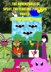 The Adventures of Splot, the Floating Pink Blob: Part 5 ebook by David Cathrine