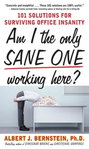 Am I The Only Sane One Working Here?: 101 Solutions for Surviving Office Insanity ebook by Albert Bernstein