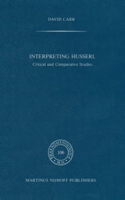 Interpreting Husserl - Critical and Comparative Studies ebook by David Carr