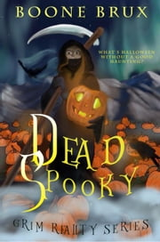 Dead Spooky - Grim Reality Series ebook by Kobo.Web.Store.Products.Fields.ContributorFieldViewModel