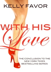 With His Love (For His Pleasure, Book 16) ebook by Kelly Favor