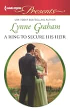 A Ring to Secure His Heir - An Emotional and Sensual Romance ebook by Lynne Graham