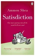 Satisdiction - One Man's Journey Into All The Words He'll Ever Need ebook by Ammon Shea