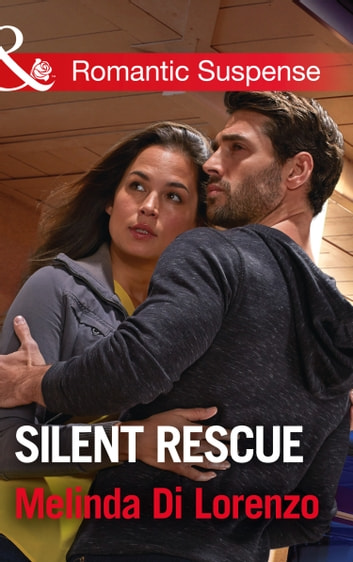 Silent Rescue (Mills & Boon Romantic Suspense) ebook by Melinda Di Lorenzo