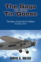 The Saga of the Tin Goose ebook by DAVID A. WEISS