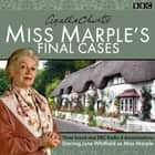 Miss Marple's Final Cases - Three new BBC Radio 4 full-cast dramas audiobook by Agatha Christie, June Whitfield
