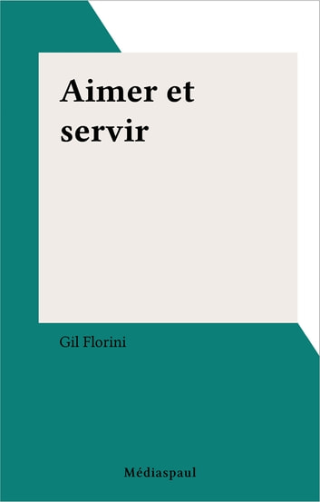 Aimer et servir ebook by Gil Florini