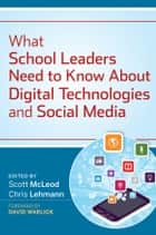 What School Leaders Need to Know About Digital Technologies and Social Media ebook by Scott McLeod,Chris Lehmann,David F. Warlick