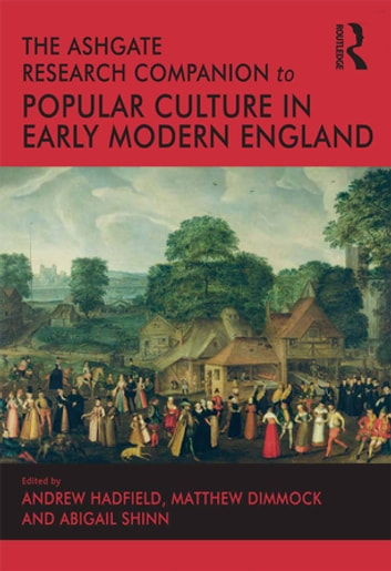 The Ashgate Research Companion to Popular Culture in Early Modern England ebook by