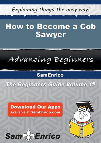 How to Become a Cob Sawyer - How to Become a Cob Sawyer ebook by Mora Lopes