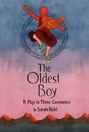 The Oldest Boy - A Play in Three Ceremonies ebook by Sarah Ruhl