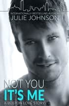 Not You It's Me ebook by Julie Johnson
