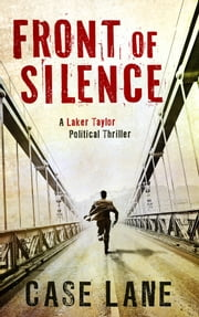 Front of Silence: A Laker Taylor Political Thriller ebook by Case Lane