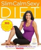 Slim Calm Sexy Diet - 365 Proven Food Strategies for Mind/Body Bliss ebook by Keri Glassman, Sarah Mahoney