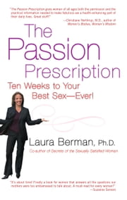The Passion Prescription - Ten Weeks to Your Best Sex--Ever! ebook by Laura Berman