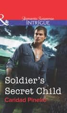 Soldier's Secret Child (Mills & Boon Intrigue) ebook by Caridad Piñeiro