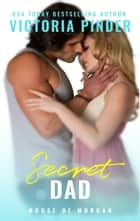 Secret Dad ebook by Victoria Pinder