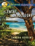 Fatal Disclosure (Mills & Boon Love Inspired Suspense) eBook by Sandra Robbins