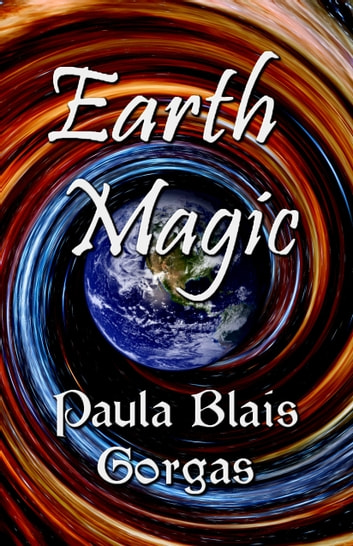 Earth Magic ebook by Paula Blais Gorgas