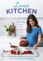 Livia's Kitchen - Naturally Sweet and Indulgent Treats ebook by Olivia Wollenberg