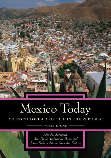 Mexico Today: An Encyclopedia of Life in the Republic [2 volumes] ebook by