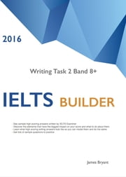 IELTS Builder Writing Task 2 Band 8+: 2016 ebook by James Bryant Sr