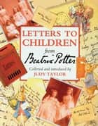 Letters to Children from Beatrix Potter ebook by Judy Taylor
