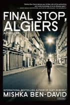 Final Stop, Algiers: A Thriller ebook by Mishka Ben-David, Ronnie Hope