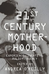 Twenty-first-Century Motherhood - Experience, Identity, Policy, Agency ebook by
