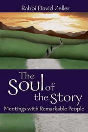 The Soul of the Story - Meetings with Remarkable People ebook by David Zeller,Arthur J. Magida