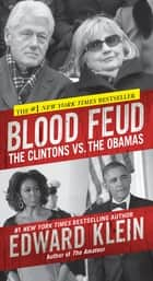 Blood Feud - The Clintons vs. The Obamas ebook by Edward Klein