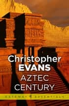 Aztec Century ebook by Christopher Evans
