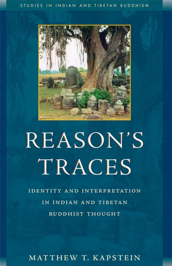 Reason's Traces - Identity and Interpretation in Indian and Tibetan Buddhist Thought ebook by Matthew Kapstein