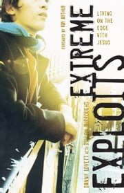 Extreme Exploits: Living On the Edge with Jesus ebook by Danny Lovett,Dillion Burroughs