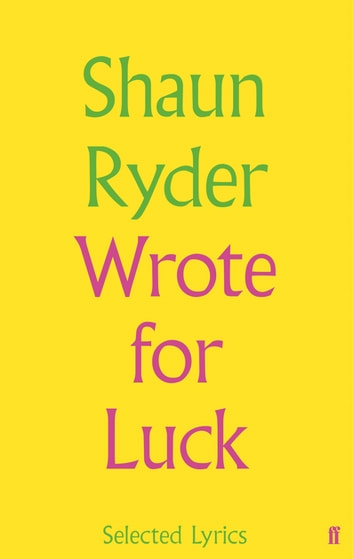 Wrote For Luck - Selected Lyrics ebook by Shaun Ryder