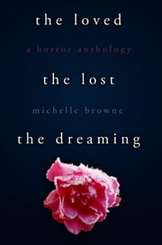 The Loved, The Lost, The Dreaming ebook by Michelle Browne