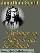 Swift's Writings On Religion And The Church (Mobi Classics) ebook by Jonathan Swift, Temple Scott (editor)