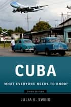 Cuba - What Everyone Needs to Know® ebook by Julia E. Sweig