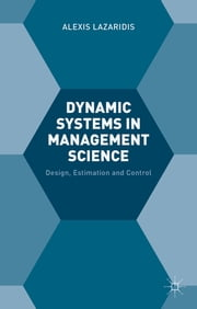 Dynamic Systems in Management Science - Design, Estimation and Control ebook by Alexis Lazaridis