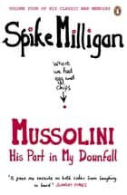 Mussolini - His Part in My Downfall ebook by Spike Milligan