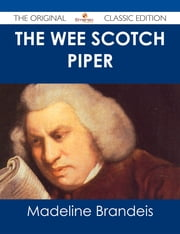 The Wee Scotch Piper - The Original Classic Edition ebook by Madeline Brandeis