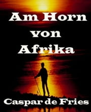 Am Horn von Afrika - Chaos und Anarchie ebook by Caspar de Fries